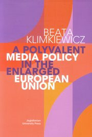 A Polyvalent Media Policy in the Enlarged European Union, Klimkiewicz Beata
