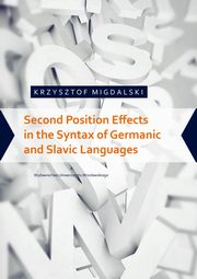 Second Position Effects in the Syntax of Germanic and Slavic Languages, Migdalski Krzysztof