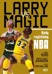 Larry vs Magic. Kiedy rządziliśmy NBA, Jackie MacMullan, Larry Bird, Earvin Johnson